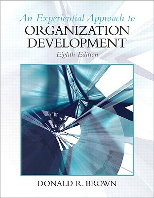 An Experiential Approach to Organization Development By Brown, Donald R.