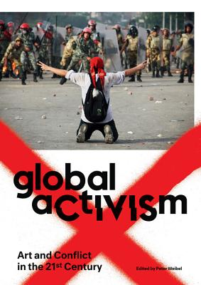 Global Activism By Weibel, Peter (EDT)
