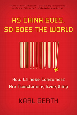 As China Goes, So Goes the World By Gerth, Karl
